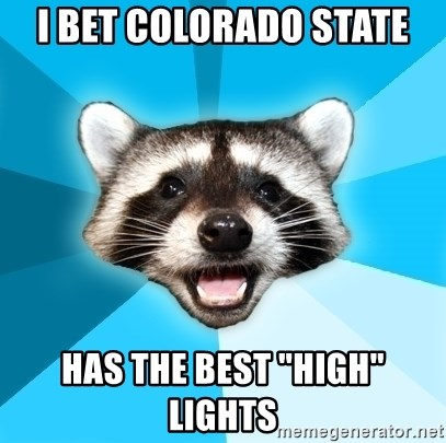 "Lame Pun Coon - I bet Colorado state HaS the best ""high"" lights"
