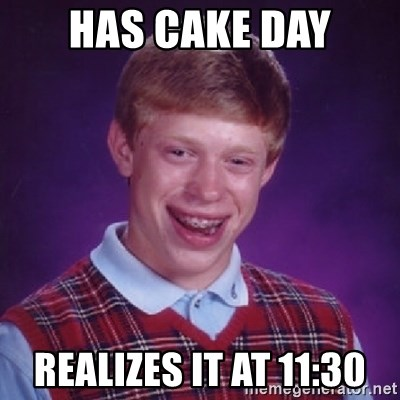 Bad Luck Brian - Has Cake Day Realizes it at 11:30
