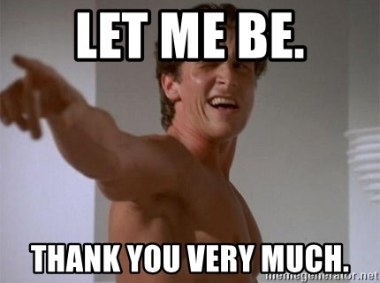 american psycho - Let me be. Thank you very much.