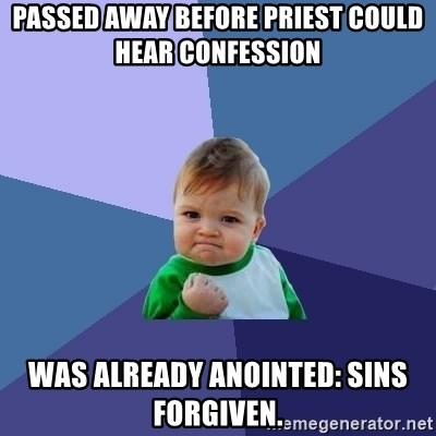 Success Kid - passed away before priest could hear confession was already anointed: sins forgiven.