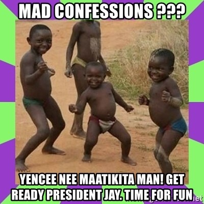 african kids dancing - MAD Confessions ??? YENCEE NEE MAATIKITA MAN! GET READY PRESIDENT JAY. TIME FOR FUN