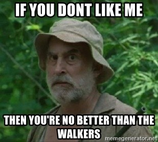 The Dale Face - IF YOU DONT LIKE ME THEN YOU'RE NO BETTER THAN THE WALKERS