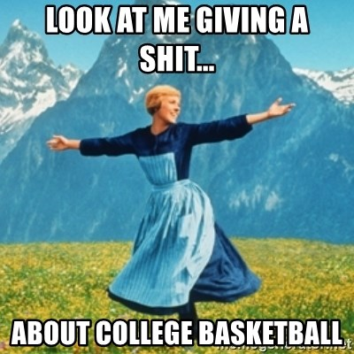 Sound Of Music Lady - Look at me giving a shit... about college basketball