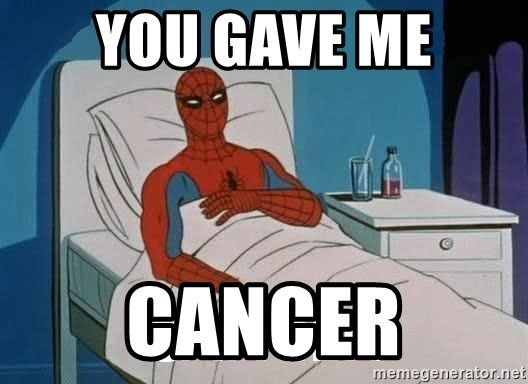 Cancer Spiderman - YOU GAVE ME CANCER