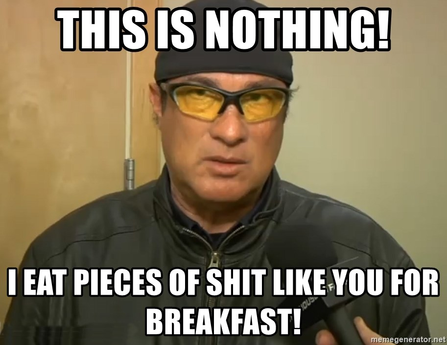 Steven Seagal Mma - This iS nothing! I eat Pieces of shit like you for breakfast!