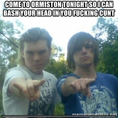 god of punk rock - come to ormiston tonight so i can bash your head in you fucking cunt _________________________