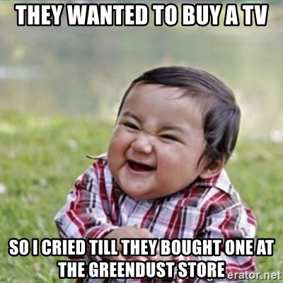 evil plan kid - they wanted to buy a tv so i cried till they bought one at the greendust store
