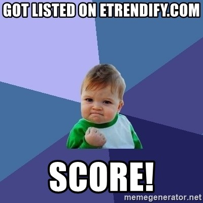 Success Kid - Got Listed on etrendify.com score!