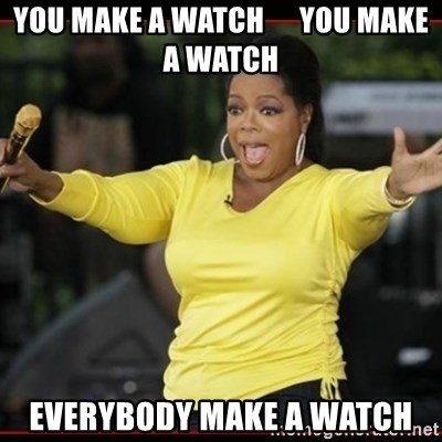 Overly-Excited Oprah!!!  - YOU MAKE A WATCH      YOU MAKE A WATCH EVERYBODY MAKE A WATCH