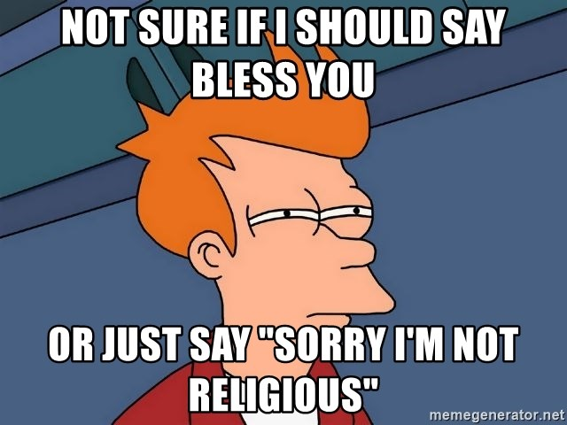 """Futurama Fry - not sure If I should say bless you or just say """"sorry i'm not religious"""""""