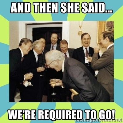 reagan white house laughing - And then she said... we're required to go!