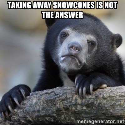 Confessions Bear - Taking away snowcones is not the answer