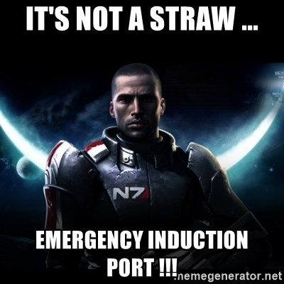 Mass Effect - it's not a Straw ... EMERGENCY INDUCTION PORT !!!