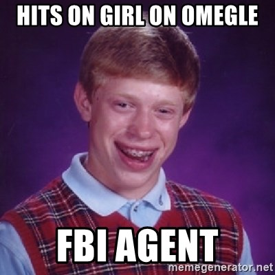 Bad Luck Brian - Hits on girl on omegle FBI agent