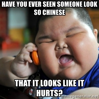 fat chinese kid - HAVE YOU EVER SEEN SOMEONE LOOK SO CHINESE THAT IT LOOKS LIKE IT HURTS?