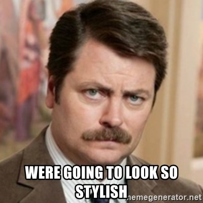 history ron swanson -  were going to look so stylish