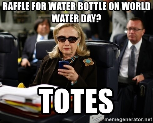 Texts from Hillary - raffle for water bottle on world water day? totes
