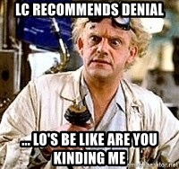 Doc Back to the future - LC recommends denial ... lo's be like are you kinding me