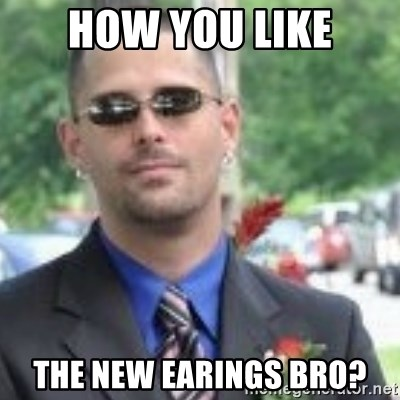 ButtHurt Sean - how you like the new earings bro?