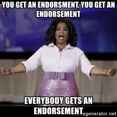free giveaway oprah - You get an endorsment, you get an endorsement Everybody gets an endorsement