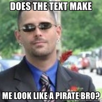 ButtHurt Sean - does the text make me look like a pirate bro?