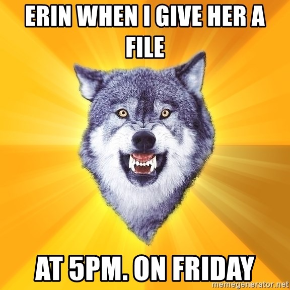 Courage Wolf - erin when i give her a file at 5pm. on friday