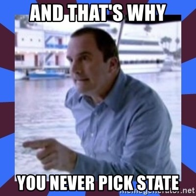 J walter weatherman - And that's why you never pick state