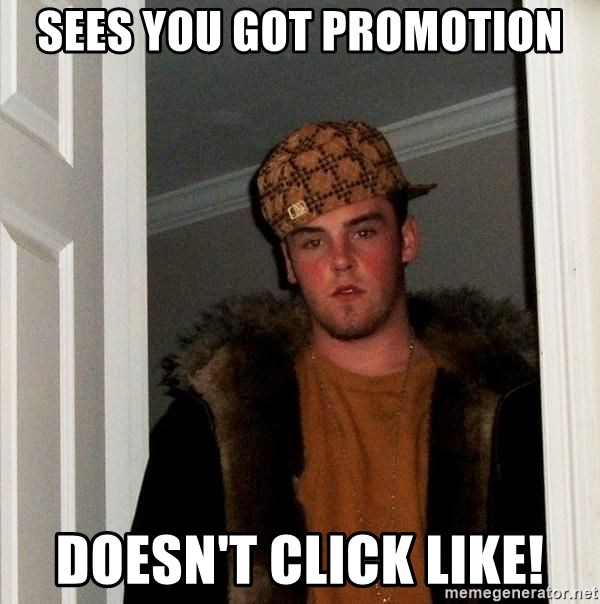 Scumbag Steve - Sees you got promotion Doesn't click Like!