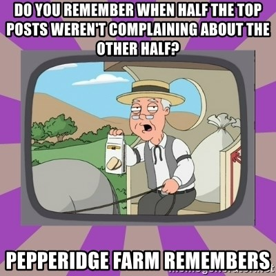 Pepperidge Farm Remembers FG - Do you remember when half the top posts weren't complaining about the other half?  pepperidge farm remembers