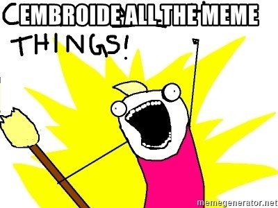 clean all the things - embroide ALL THE MEME