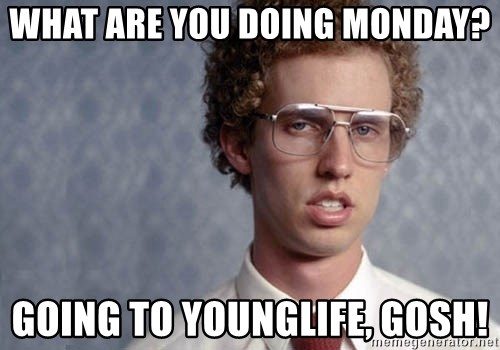 Napoleon Dynamite - What are you doing monday? Going to Younglife, Gosh!