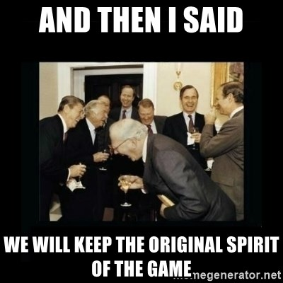 Rich Men Laughing - And then I said we will keep the original spirit of the game