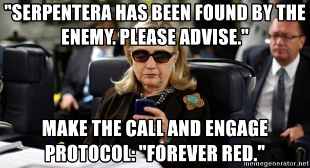 """Hillary Text - """"Serpentera has been found by the enemy. Please advise.""""  Make the call and Engage protocol: """"Forever red."""""""