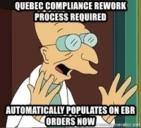 Professor - Quebec compliance rework process required automatically populates on ebr orders now