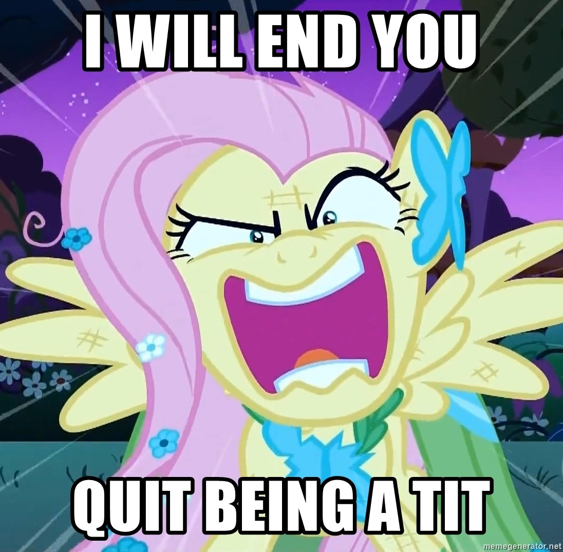 angry-fluttershy - I WILL END YOU QUIT BEING A TIT