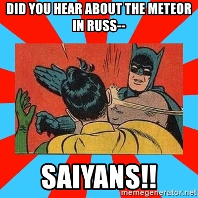 Batman Bitchslap - did you hear about the meteor in russ-- saiyans!!