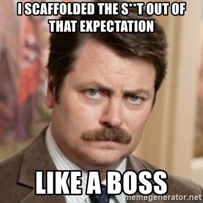 history ron swanson - I Scaffolded the S**T out of that Expectation Like a Boss