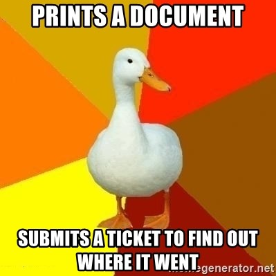 Technologyimpairedduck - Prints a document submits a ticket to find out where it went
