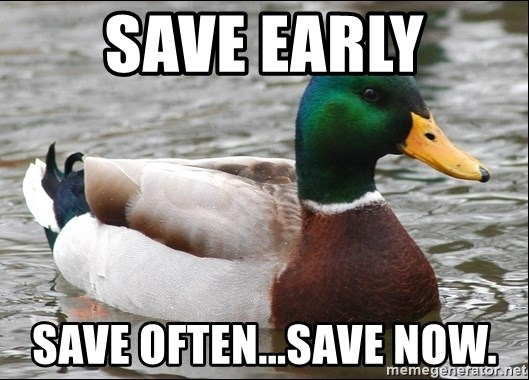 Actual Advice Mallard 1 - save early save often...save now.