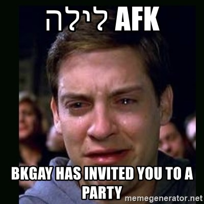 crying peter parker - AFK לילה BKGAY HAS INVITED YOU TO A PARTY