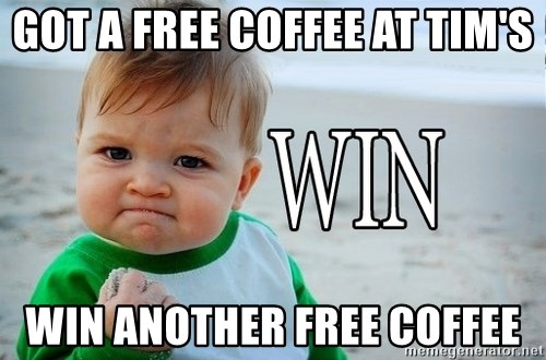 Win Baby - Got a free coffee at tim's win another free coffee