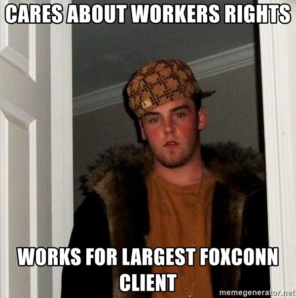 Scumbag Steve - cares about workers rights works for largest foxconn client