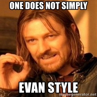One Does Not Simply - one does not simply evan style