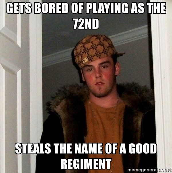 Scumbag Steve - Gets bored of playing as the 72nd Steals the name of a good regiment