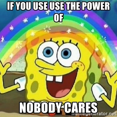 Spongebob - Nobody Cares! - If you use use the power of nobody cares