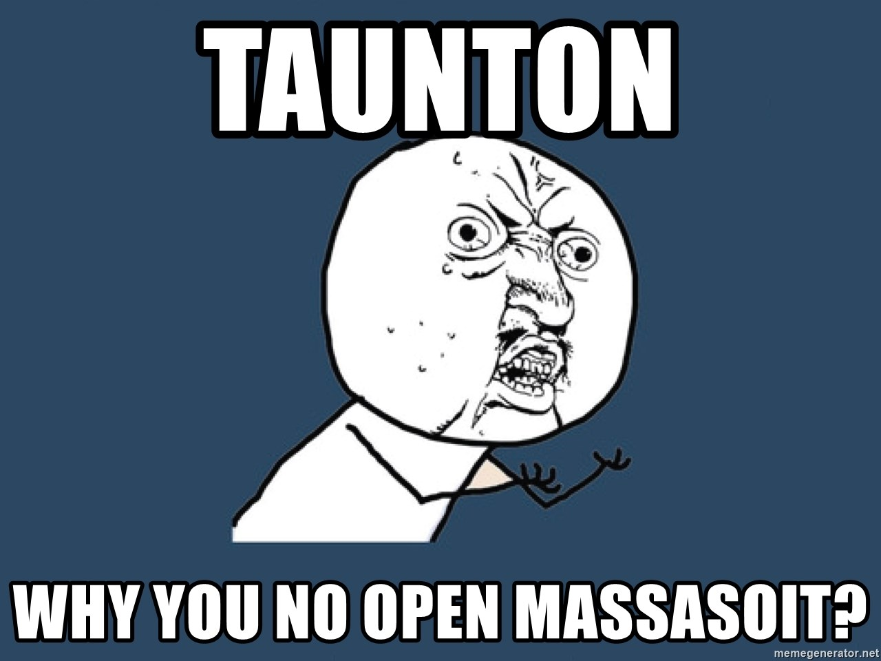 Y U No - taunton why you no open massasoit?