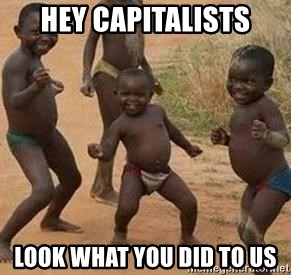 african children dancing - Hey capitalists look what you did to us