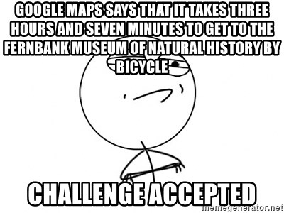 Challenge Accepted - Google Maps says that it takes Three Hours and Seven minutes to get to the Fernbank MUSEUM of Natural History By Bicycle  Challenge Accepted
