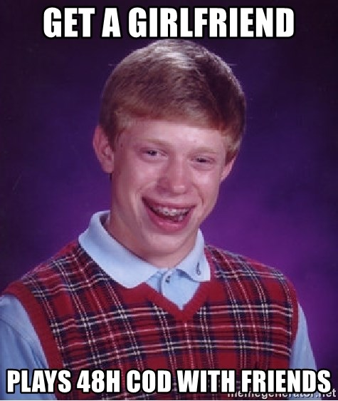 Bad Luck Brian - Get a Girlfriend PLAYS 48h Cod with Friends