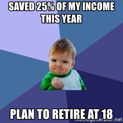 Success Kid - Saved 25% of my income this year      plan to retire at 18